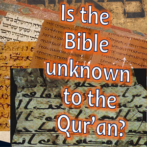 Is the Bible unknown to the Qur'an?