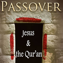 Passover, Jesus and the Qur'an