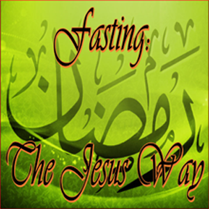 Fasting: The Jesus Way